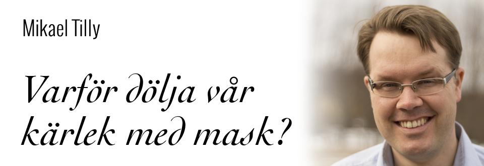 Varför dölja vår kärlek med mask?